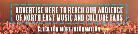 Advertise here to reach our audience of North East music and culture fans