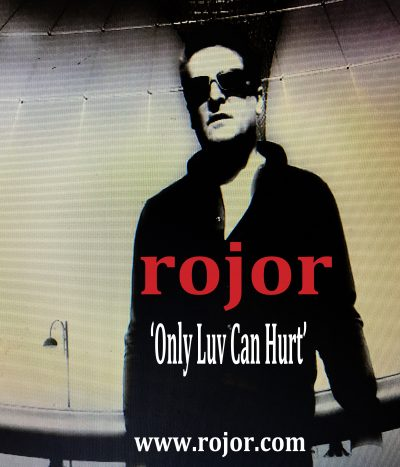 Rojor - Only Luv Can Hurt - Available Now!